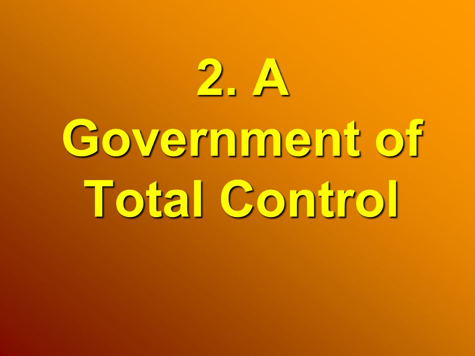 2. A Government of Total Control