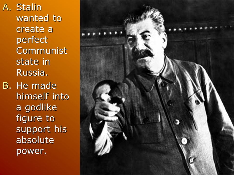 Stalin wanted to create a perfect Communist state in Russia.
