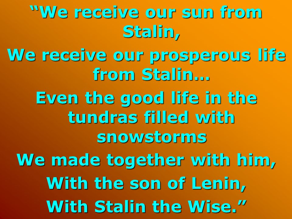 We receive our sun from Stalin,