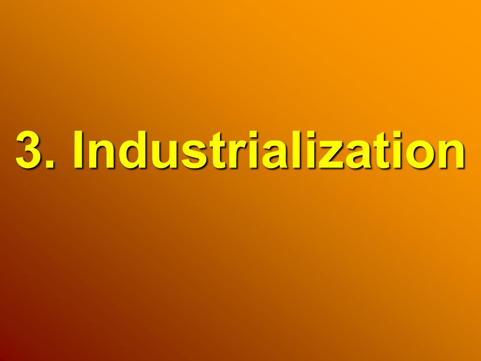 3. Industrialization
