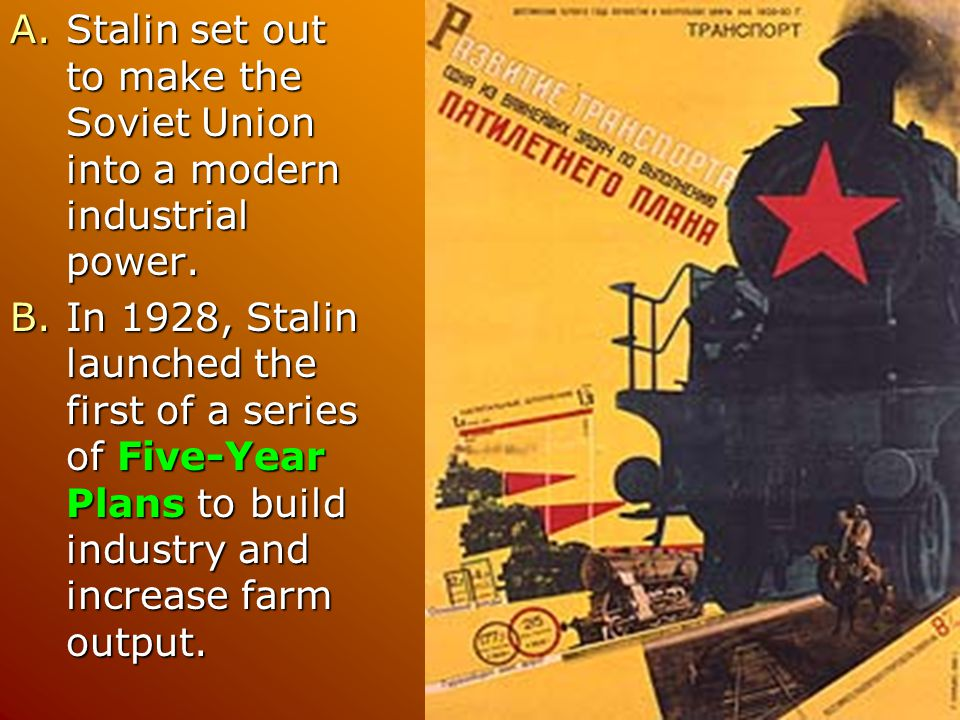 Stalin set out to make the Soviet Union into a modern industrial power.