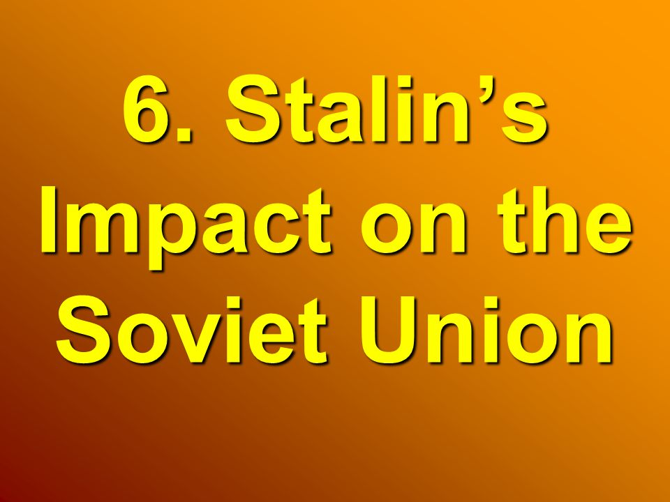 6. Stalin's Impact on the Soviet Union