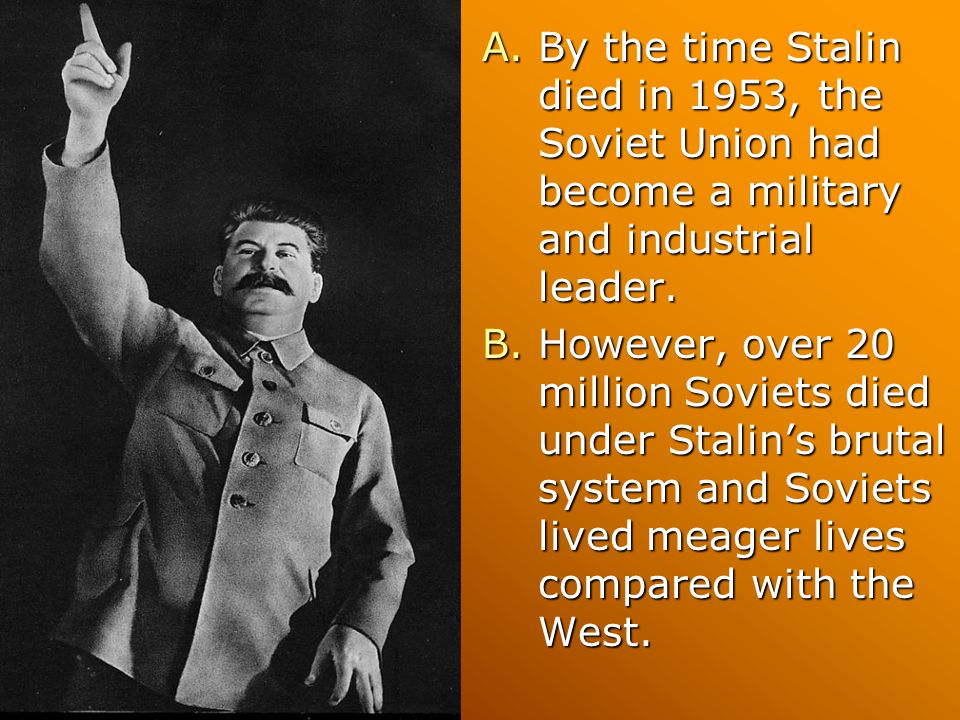 By the time Stalin died in 1953, the Soviet Union had become a military and industrial leader.