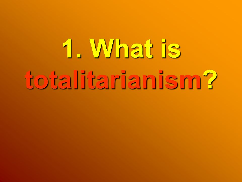 1. What is totalitarianism