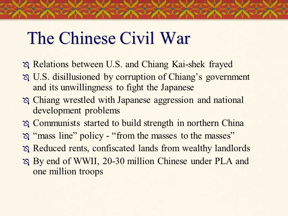 The Chinese Civil War Relations between U.S. and Chiang Kai-shek frayed.