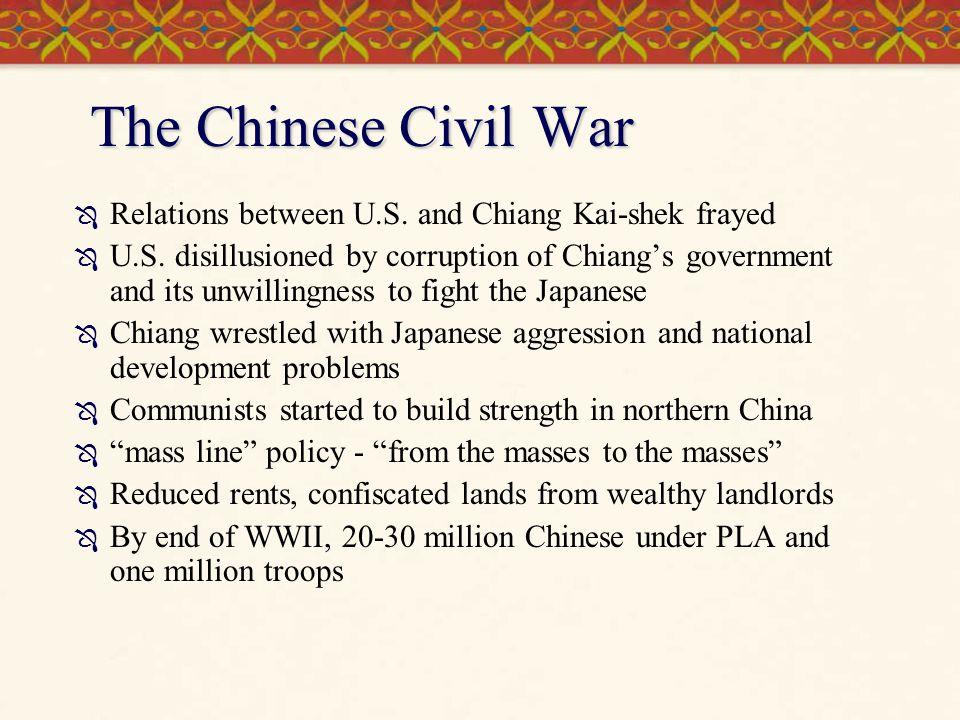 The Chinese Civil War Relations between U.S. and Chiang Kai-shek frayed.