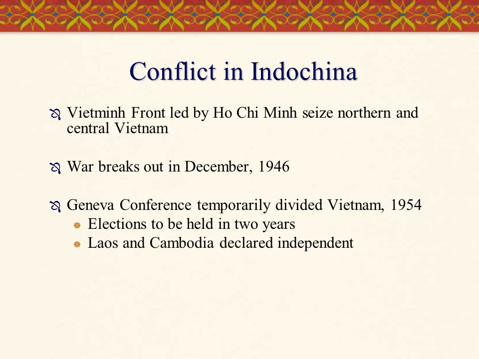 Conflict in Indochina Vietminh Front led by Ho Chi Minh seize northern and central Vietnam. War breaks out in December, 1946.