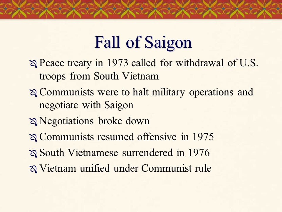 Fall of Saigon Peace treaty in 1973 called for withdrawal of U.S. troops from South Vietnam.