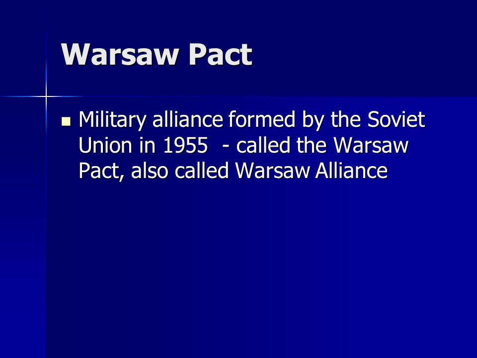 Warsaw Pact Military alliance formed by the Soviet Union in 1955 - called the Warsaw Pact, also called Warsaw Alliance.
