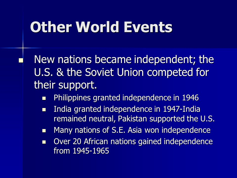 Other World Events New nations became independent; the U.S. & the Soviet Union competed for their support.