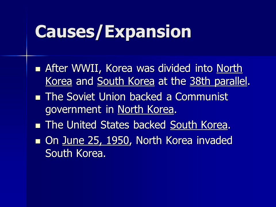 Causes/Expansion After WWII, Korea was divided into North Korea and South Korea at the 38th parallel.