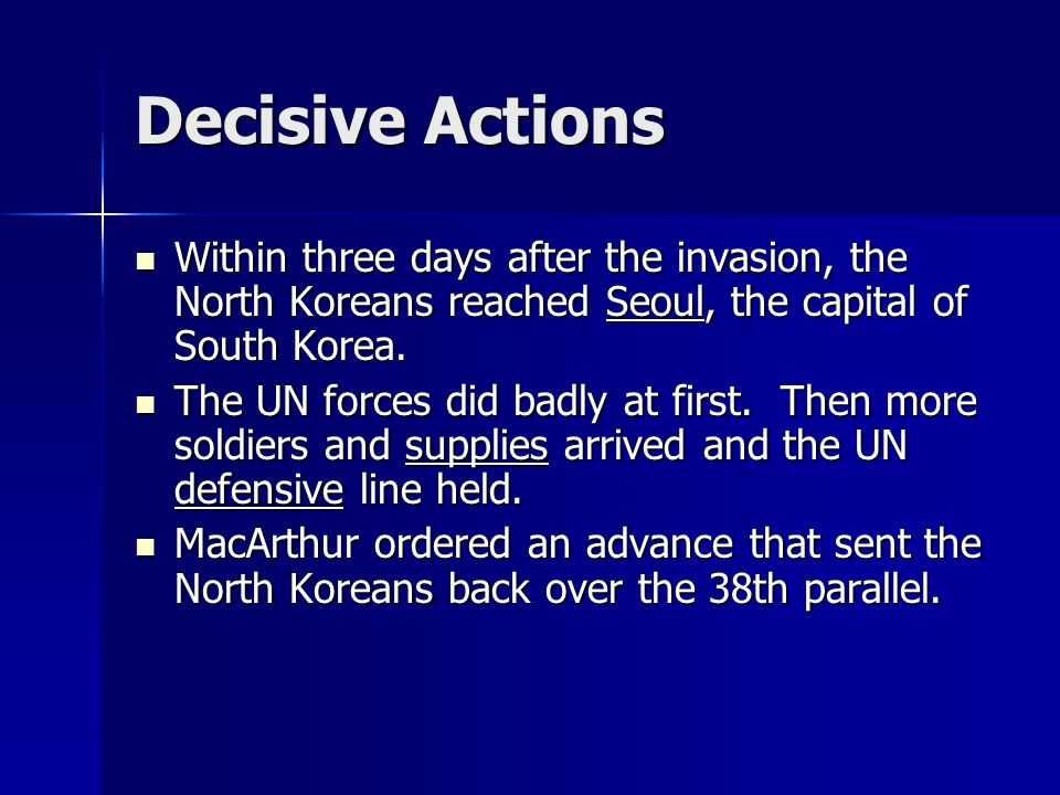 Decisive Actions Within three days after the invasion, the North Koreans reached Seoul, the capital of South Korea.