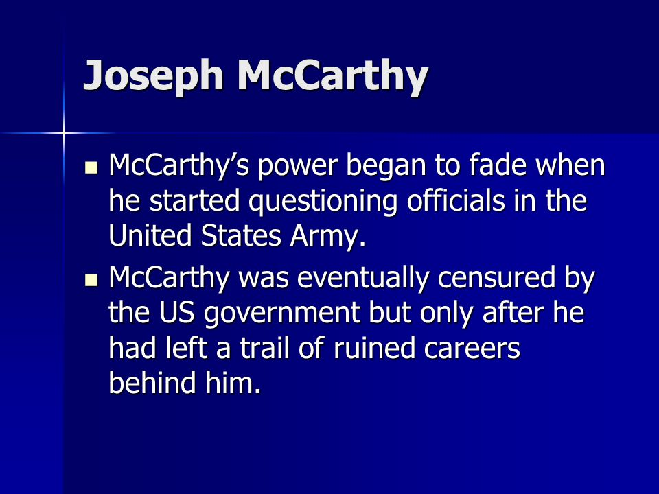 Joseph McCarthy McCarthy's power began to fade when he started questioning officials in the United States Army.