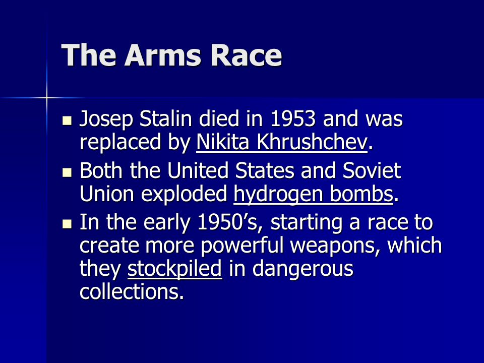 The Arms Race Josep Stalin died in 1953 and was replaced by Nikita Khrushchev. Both the United States and Soviet Union exploded hydrogen bombs.