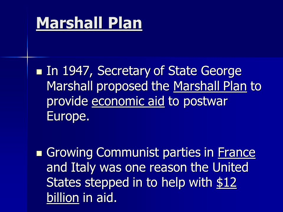 Marshall Plan In 1947, Secretary of State George Marshall proposed the Marshall Plan to provide economic aid to postwar Europe.