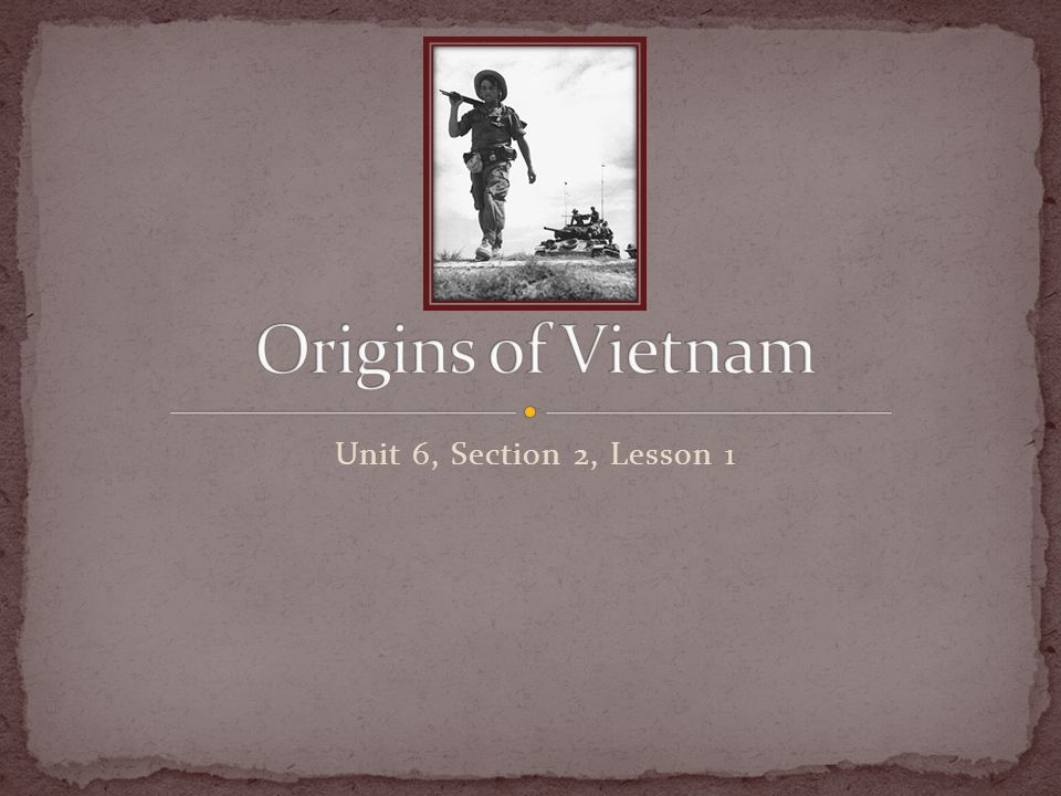 Origins of Vietnam Unit 6, Section 2, Lesson 1