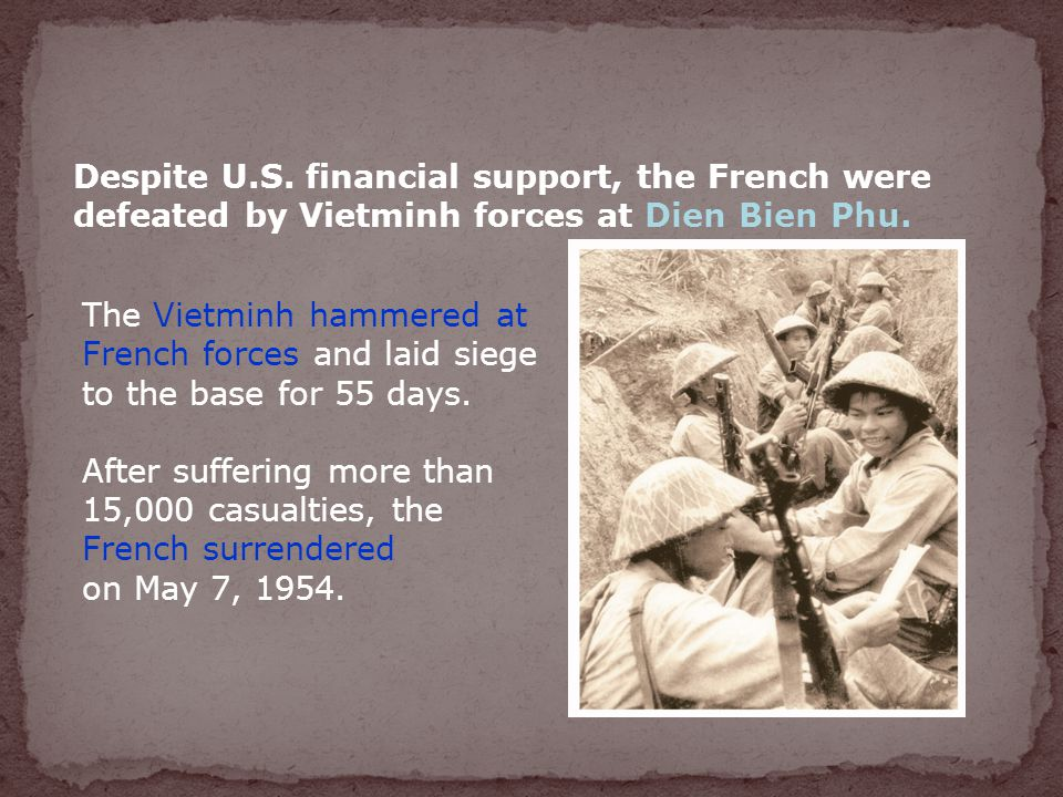 Despite U.S. financial support, the French were defeated by Vietminh forces at Dien Bien Phu.