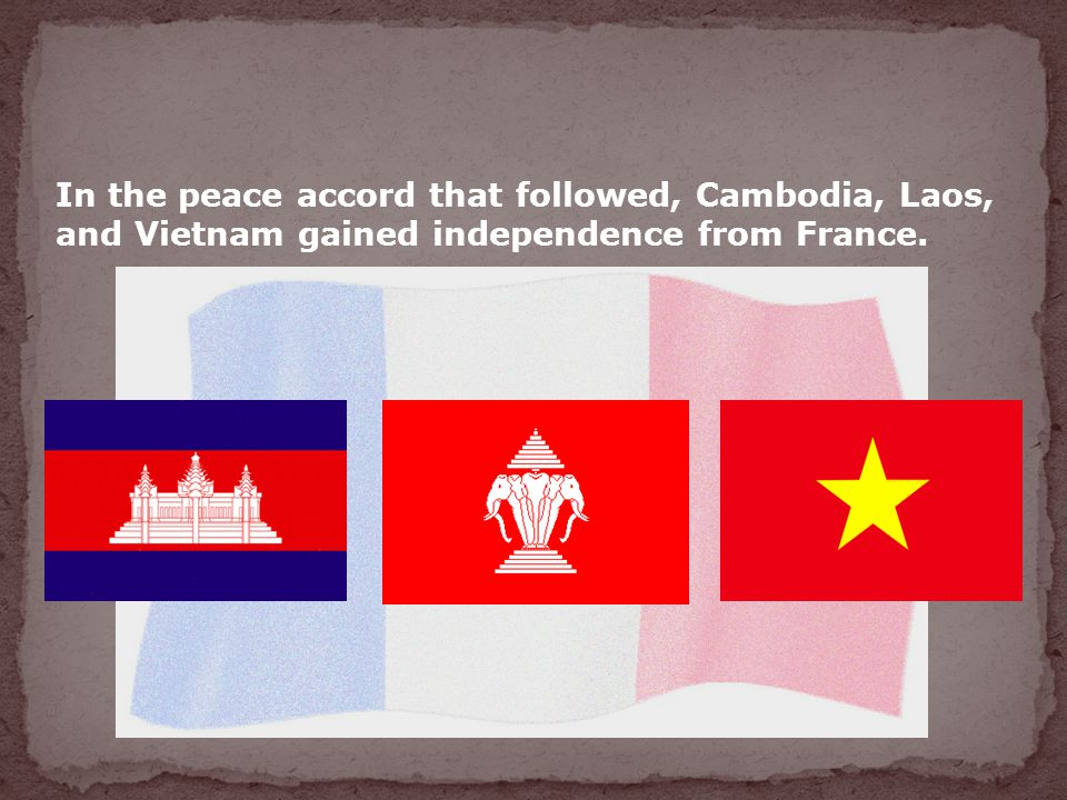 In the peace accord that followed, Cambodia, Laos, and Vietnam gained independence from France.