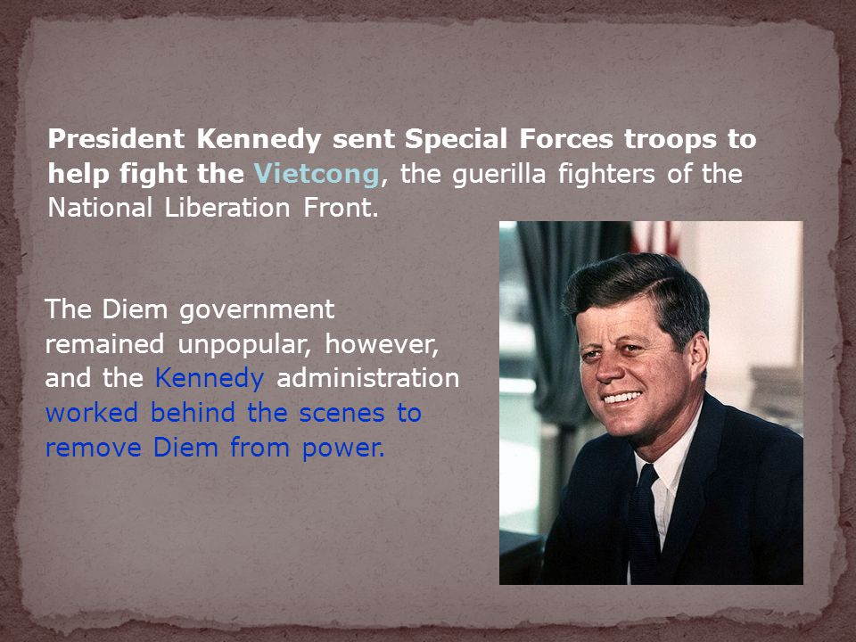 President Kennedy sent Special Forces troops to help fight the Vietcong, the guerilla fighters of the National Liberation Front.