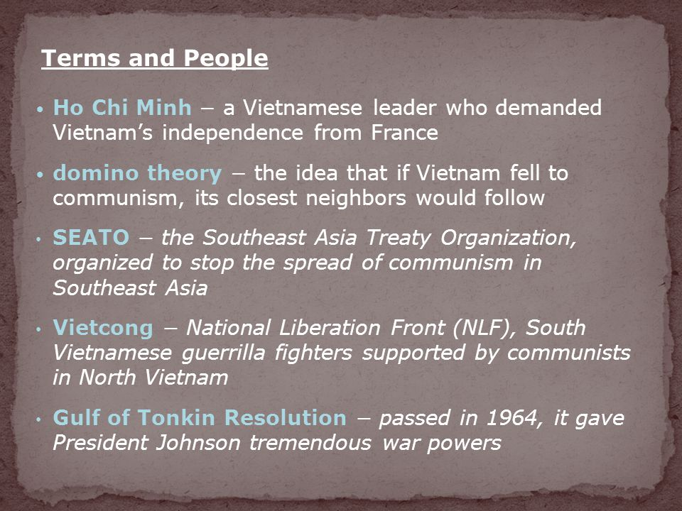 Terms and People Ho Chi Minh − a Vietnamese leader who demanded Vietnam's independence from France.