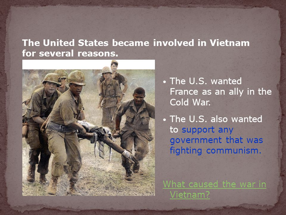 The United States became involved in Vietnam for several reasons.