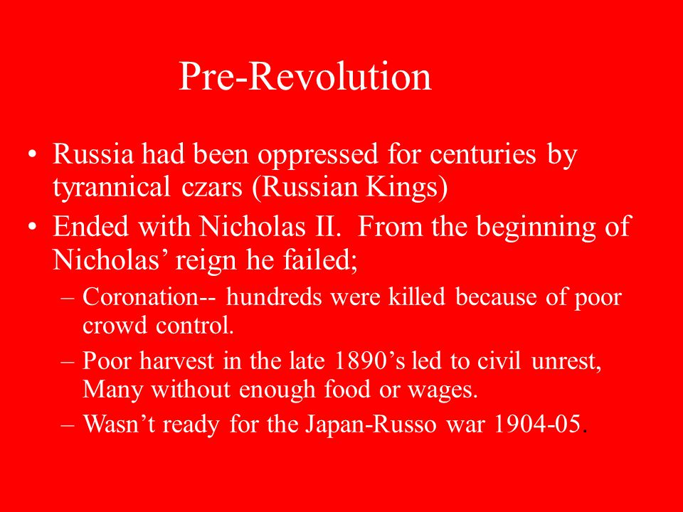Pre-Revolution Russia had been oppressed for centuries by tyrannical czars (Russian Kings)