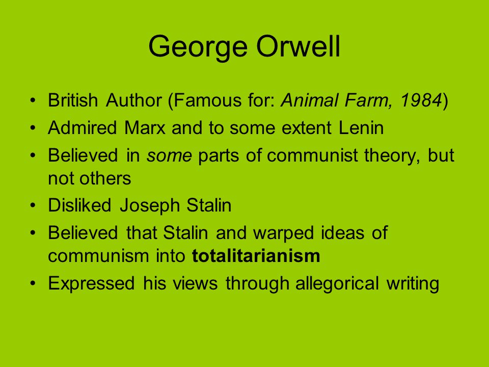 George Orwell British Author (Famous for: Animal Farm, 1984)