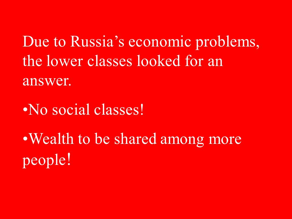 Due to Russia's economic problems, the lower classes looked for an answer.