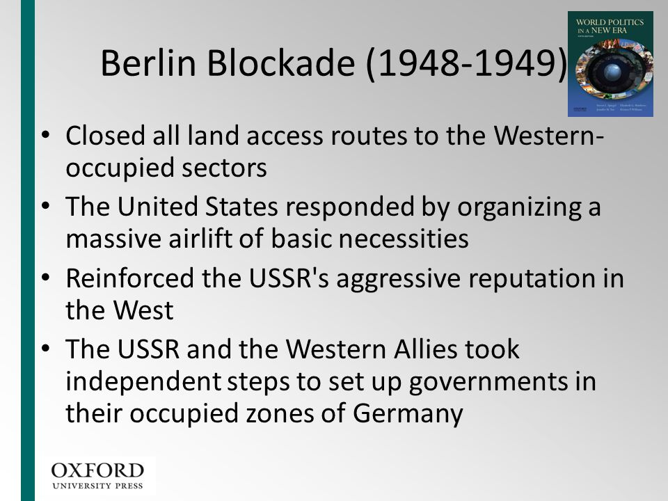 Berlin Blockade (1948-1949) Closed all land access routes to the Western-occupied sectors.