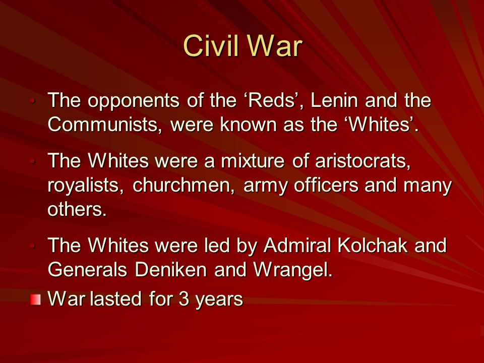 Civil War The opponents of the 'Reds', Lenin and the Communists, were known as the 'Whites'.