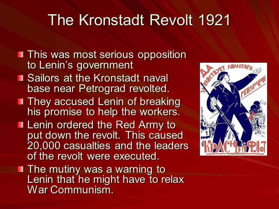 The Kronstadt Revolt 1921 This was most serious opposition to Lenin's government. Sailors at the Kronstadt naval base near Petrograd revolted.