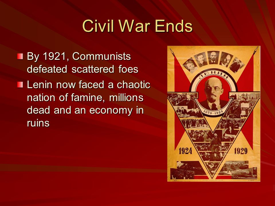 Civil War Ends By 1921, Communists defeated scattered foes