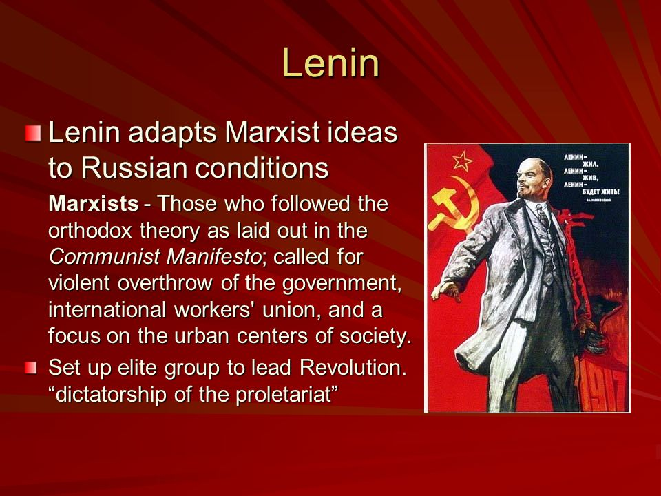 Lenin Lenin adapts Marxist ideas to Russian conditions