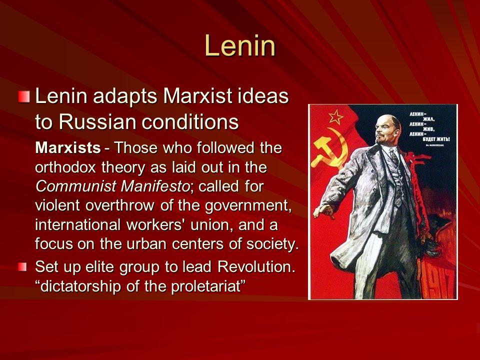 Lenin Lenin adapts Marxist ideas to Russian conditions
