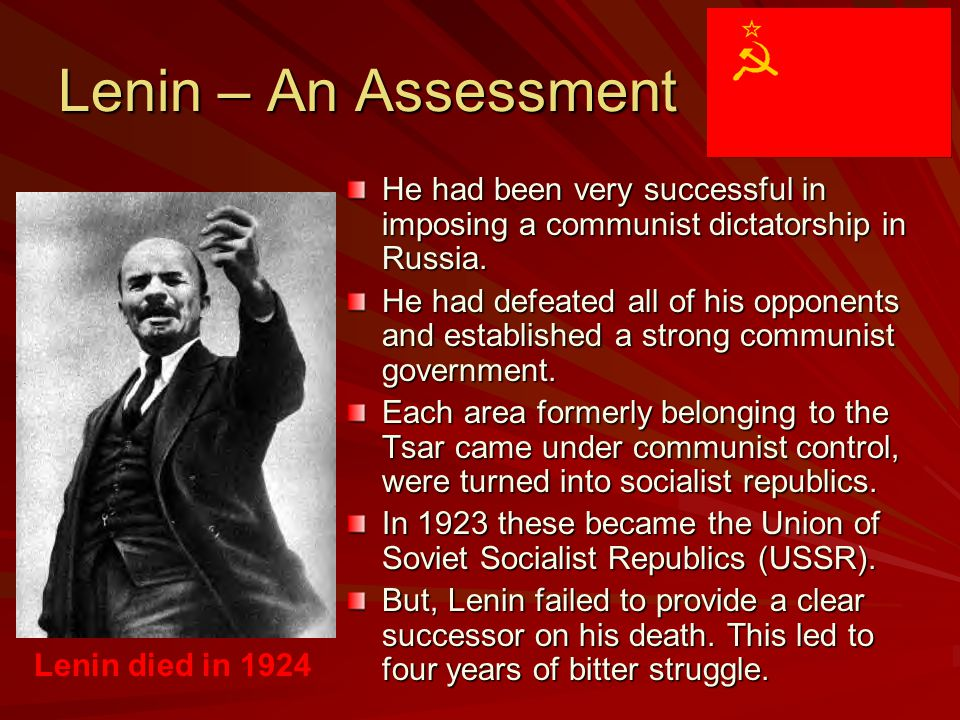 Lenin – An Assessment He had been very successful in imposing a communist dictatorship in Russia.