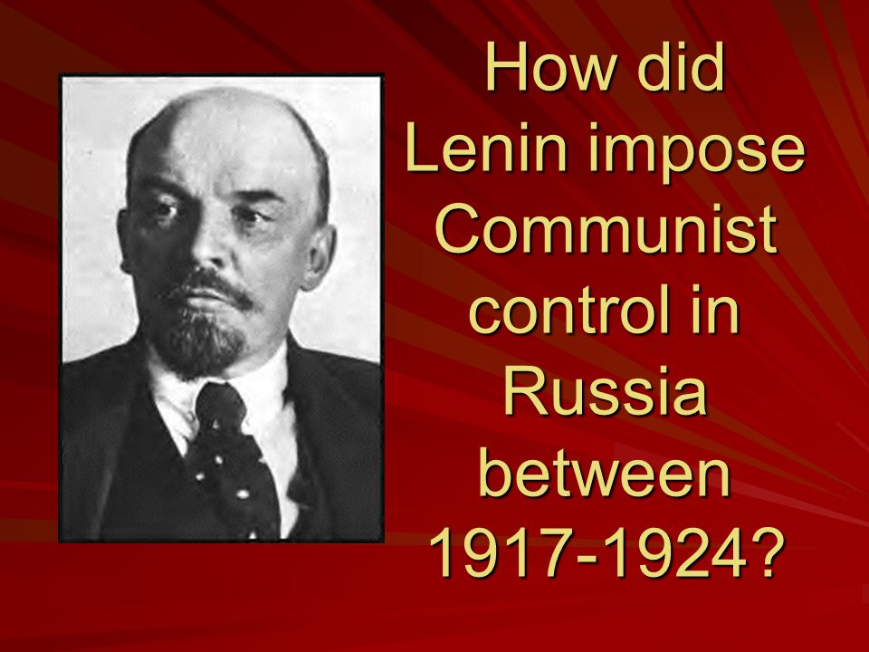 How did Lenin impose Communist control in Russia between 1917-1924