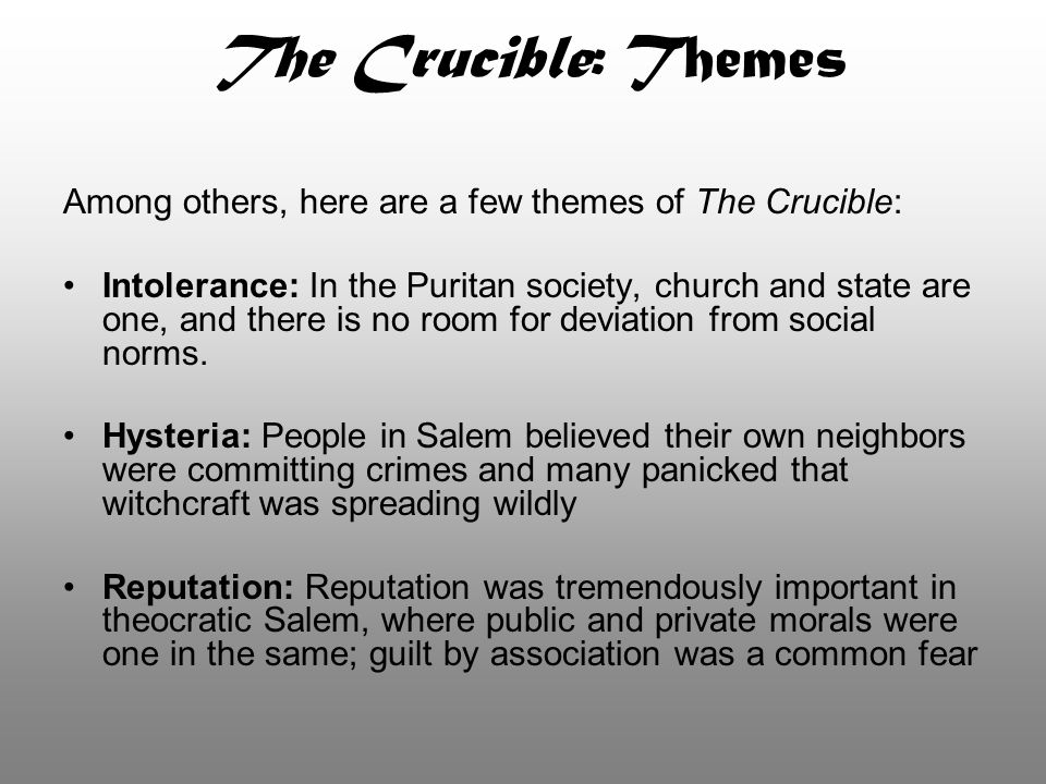 The Crucible: Themes Among others, here are a few themes of The Crucible: