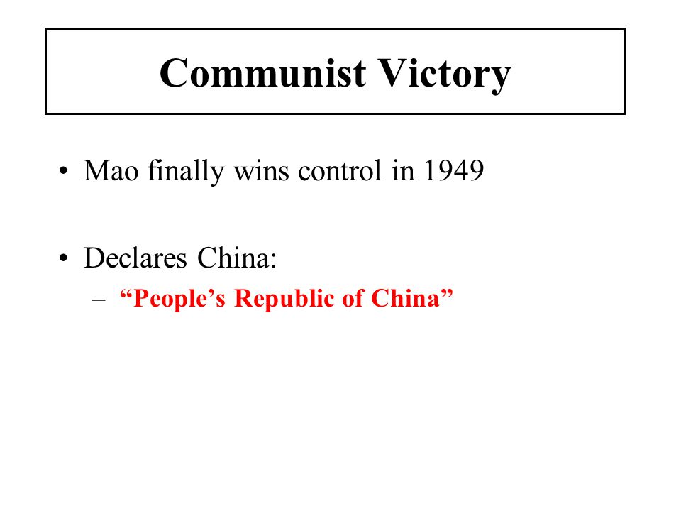 Communist Victory Mao finally wins control in 1949 Declares China: