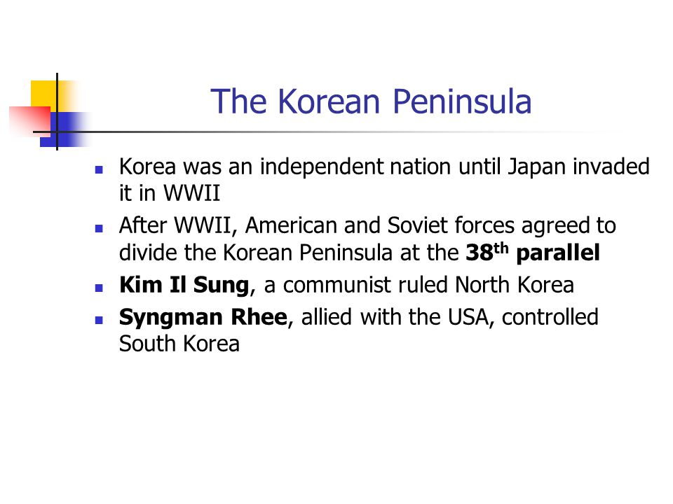 The Korean Peninsula Korea was an independent nation until Japan invaded it in WWII.
