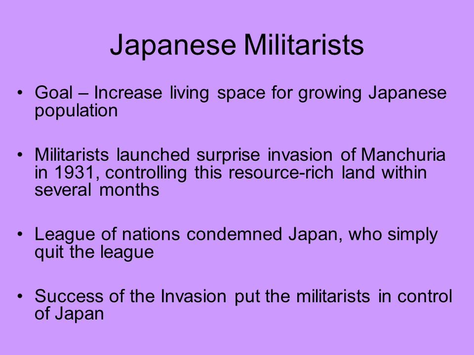 Japanese Militarists Goal – Increase living space for growing Japanese population.