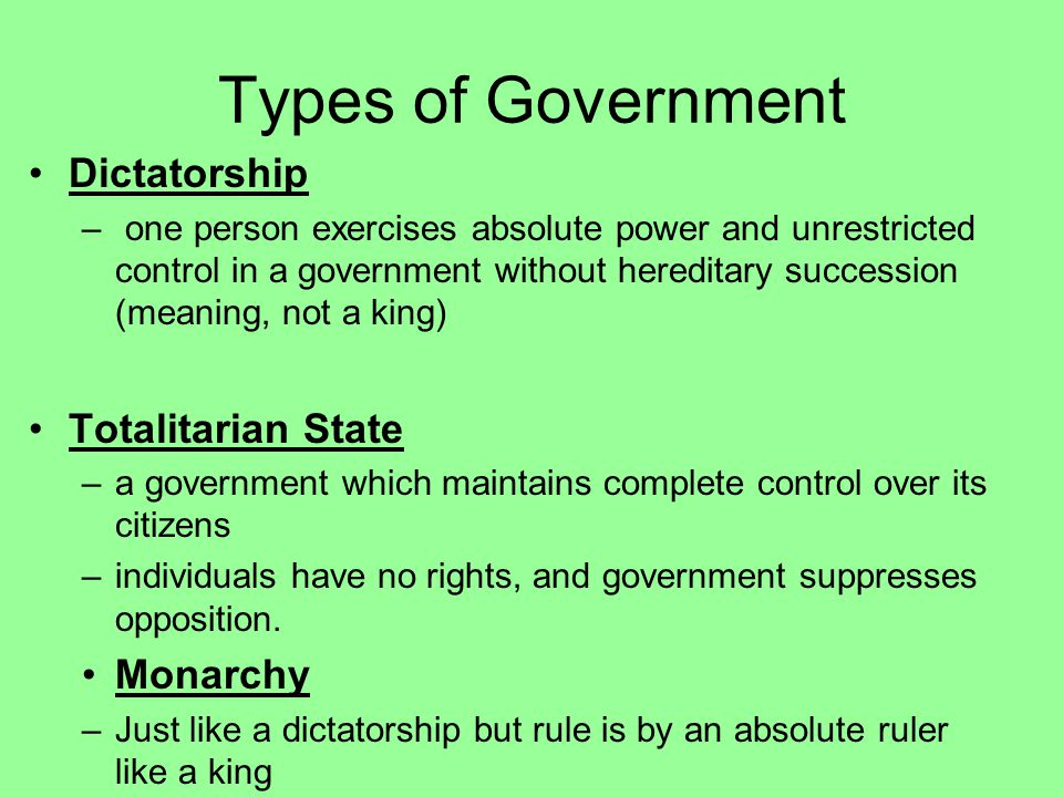 Types of Government Dictatorship Totalitarian State Monarchy