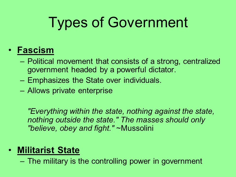 Types of Government Fascism Militarist State