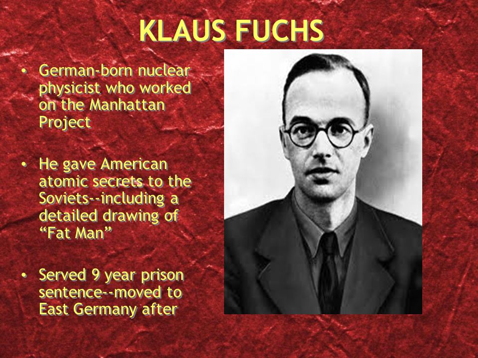 KLAUS FUCHS German-born nuclear physicist who worked on the Manhattan Project.