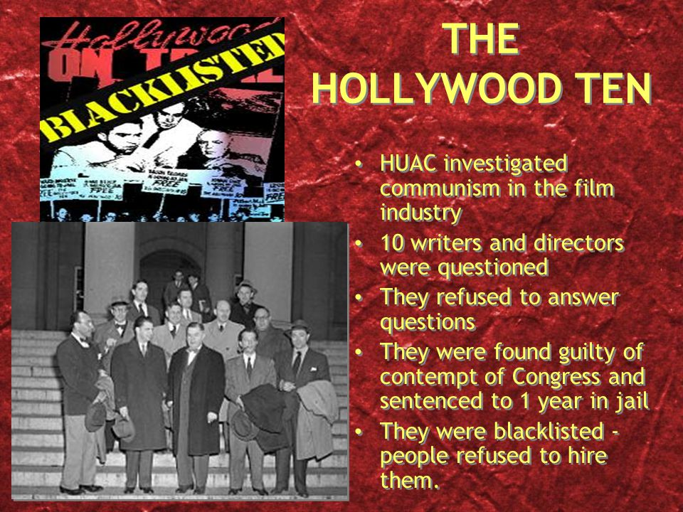 THE HOLLYWOOD TEN HUAC investigated communism in the film industry