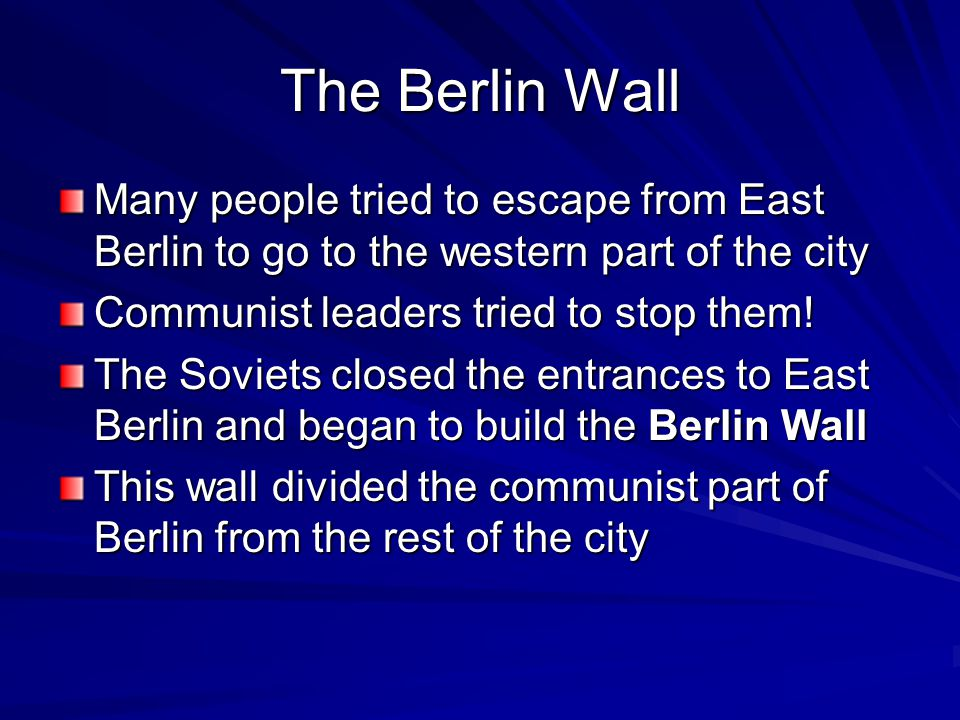 The Berlin Wall Many people tried to escape from East Berlin to go to the western part of the city.