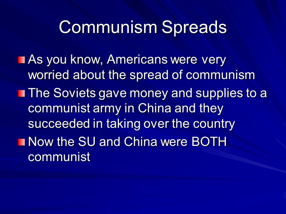 Communism Spreads As you know, Americans were very worried about the spread of communism.
