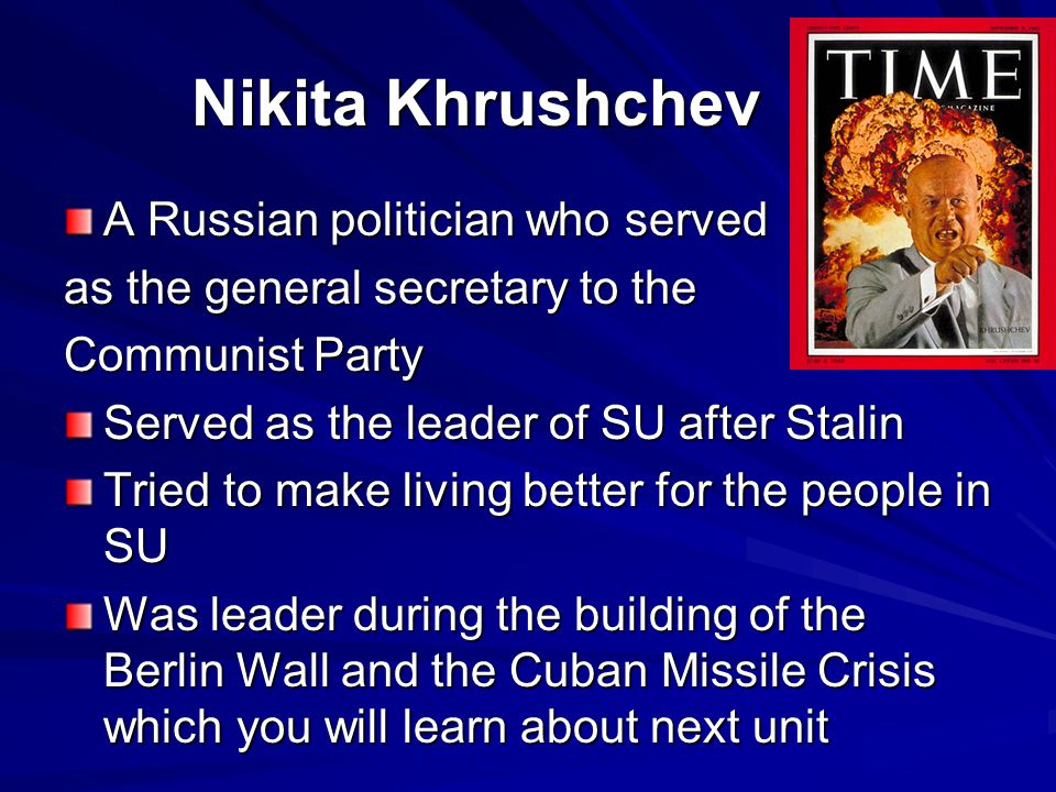 Nikita Khrushchev A Russian politician who served