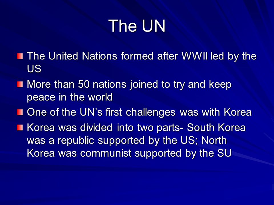 The UN The United Nations formed after WWII led by the US