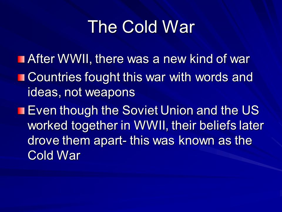 The Cold War After WWII, there was a new kind of war