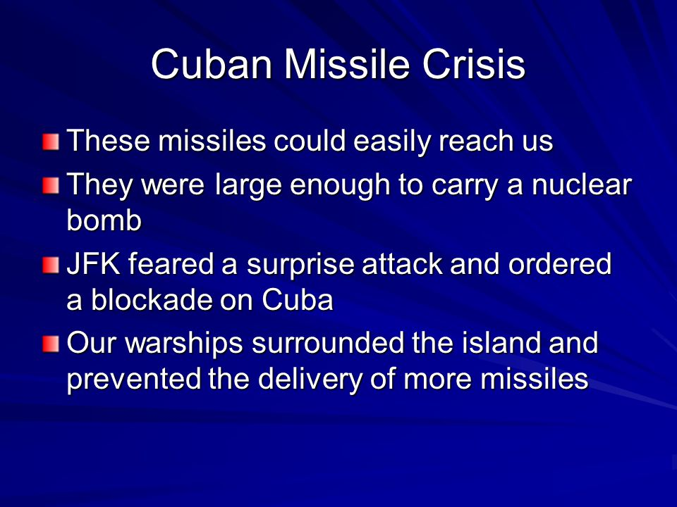 Cuban Missile Crisis These missiles could easily reach us